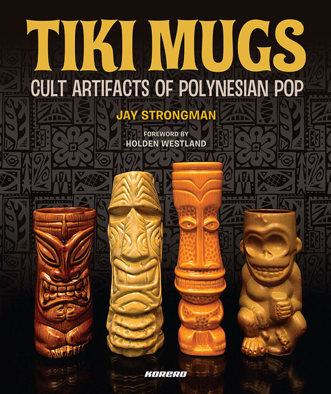 Book: Tiki Mugs: Cult Artifacts of Polynesian Pop by Jay Strongman. Introduction by Holden Westland.