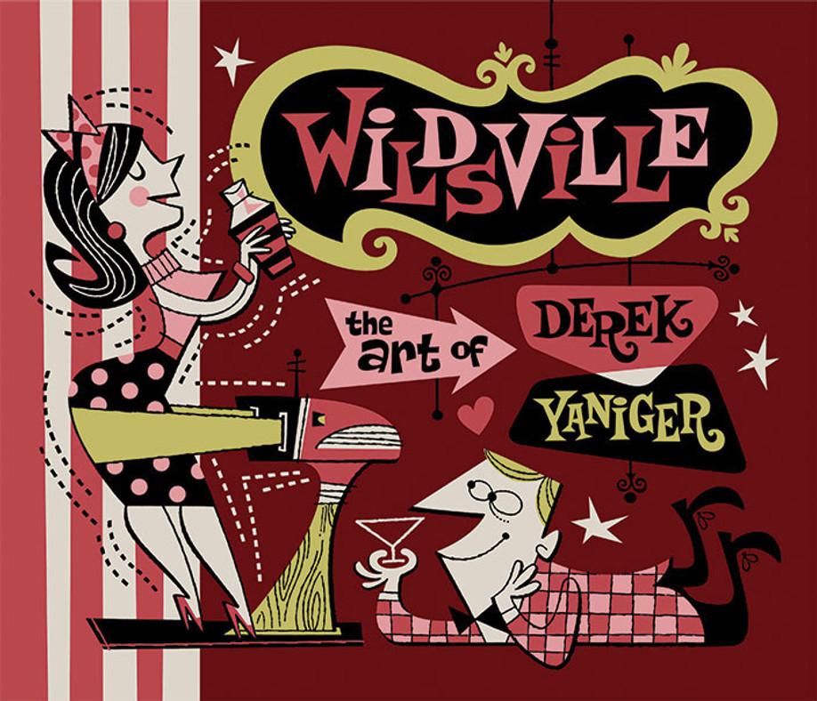 Wildsville: The art of Derek Yaniger.