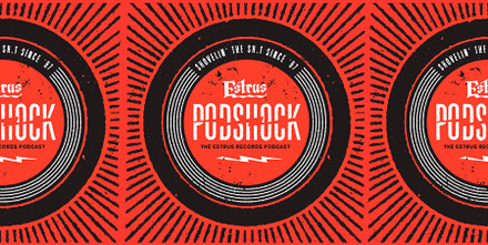 PODSHOCK –  Estrus Records Podcast!