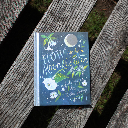 How To Be A Moonflower: A Field Guide by Katie Daisy