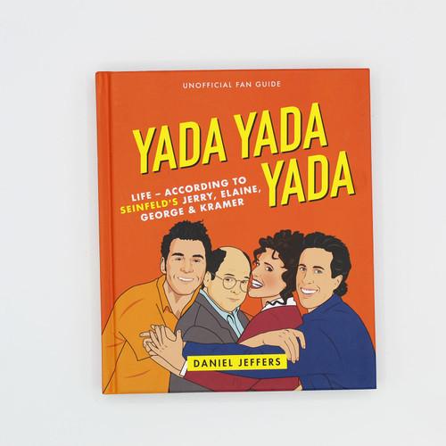 Yada Yada Yada: Life According to Seinfeld's Jerry, Elaine, George, & Kramer