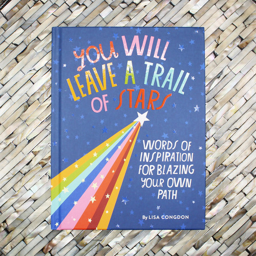 You Will Leave A Trail of Stars: Words of Inspiration for Blazing Your Own Path by Lisa Congdon