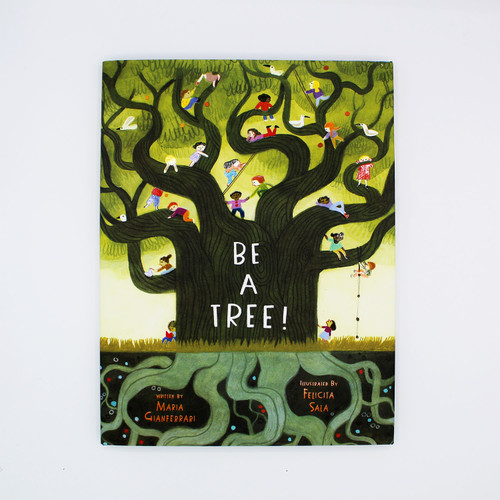 Be A Tree written by Maria Gianferrari and illustrated by Felicita Sala