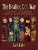 The Healing Doll Way: A Guided Process Creating Art Dolls for Self-Discovery, Awareness, and Transformation
