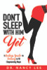 Don't Sleep With Him Yet: A Badass Guide to Dating in 10 Empowering Steps