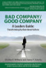 Bad Company/Good Company A Leader's Guide: Transforming Dysfunctional Culture
