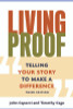 Living Proof: Telling Your Story to Make a Difference (3rd Ed.)