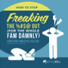 How to Stop Freaking the %#$@ Out for the Whole Fam Damnly