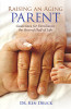 Raising an Aging Parent: Guidelines for Families in the Second Half of Life