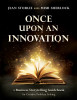 Once Upon an Innovation: Business Storytelling Techniques for Creative Problem Solving