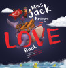 Miss Jack Brings Love Back