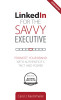 LinkedIn for the Savvy Executive, Second Edition: Promote Your Brand with Authenticity, Tact and Power