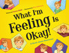 What I'm Feeling is Okay!  A Book About Emotions