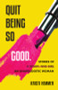 Quit Being So Good: Stories of an Unapologetic Woman
