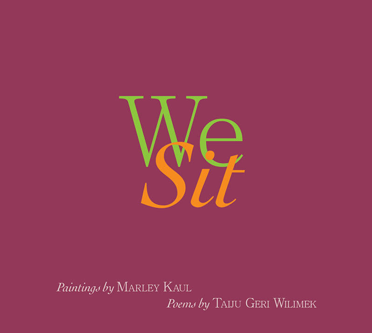 We Sit: Paintings by Marley Kaul, Poems by Taiju Geri Wilimek