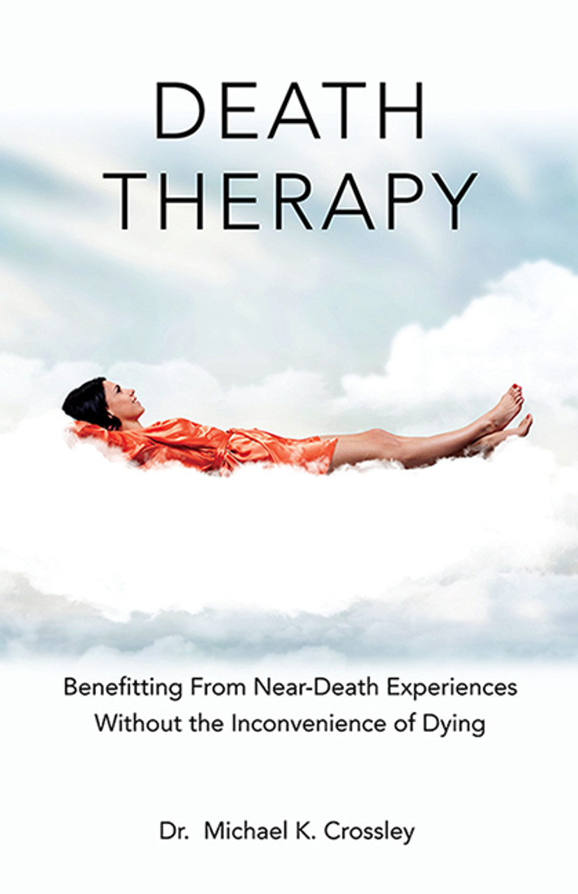 Death Therapy: Benefitting From Near-Death Experiences Without the Inconvenience of Dying