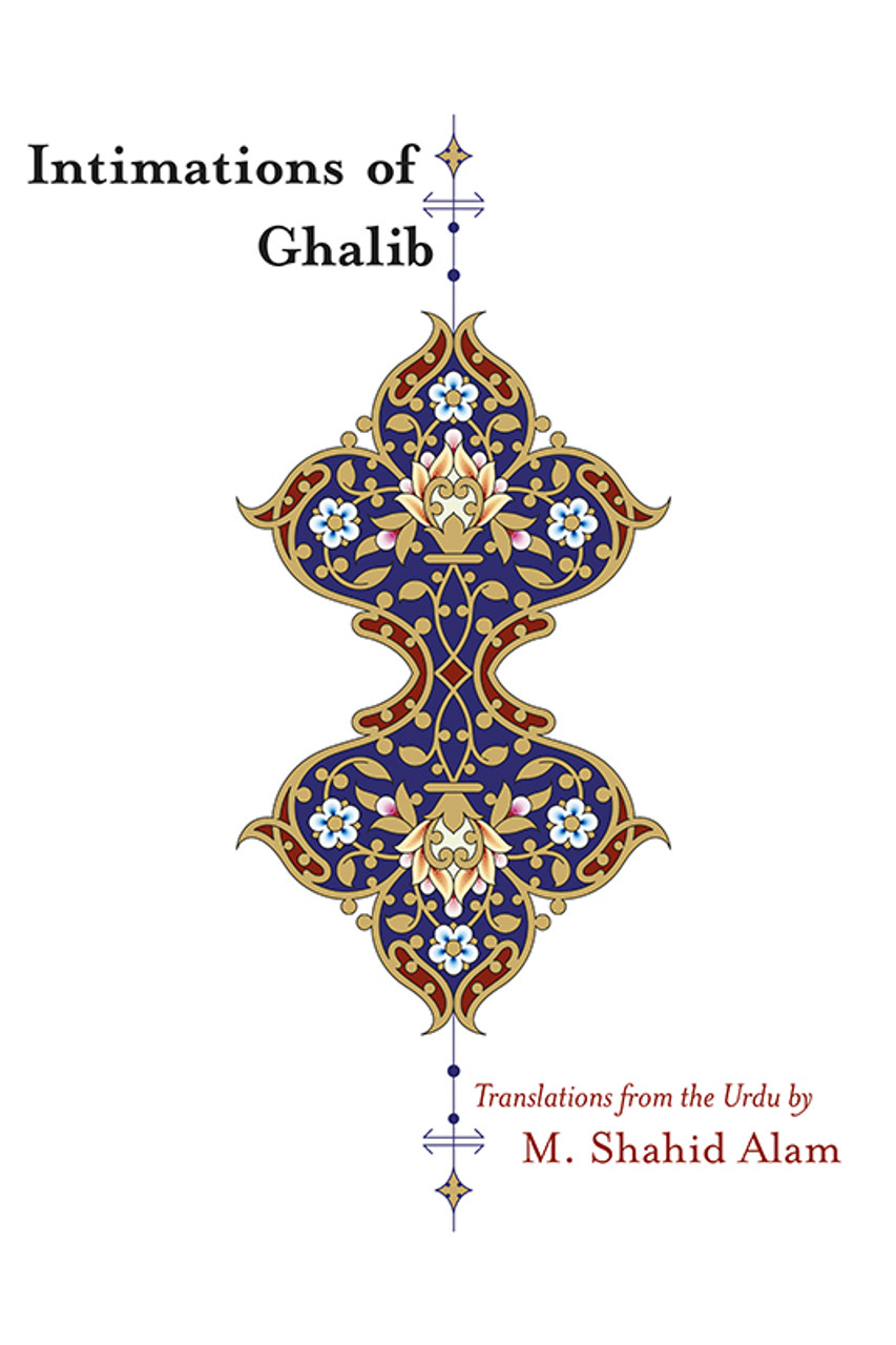 Intimations of Ghalib: Translations from the Urdu