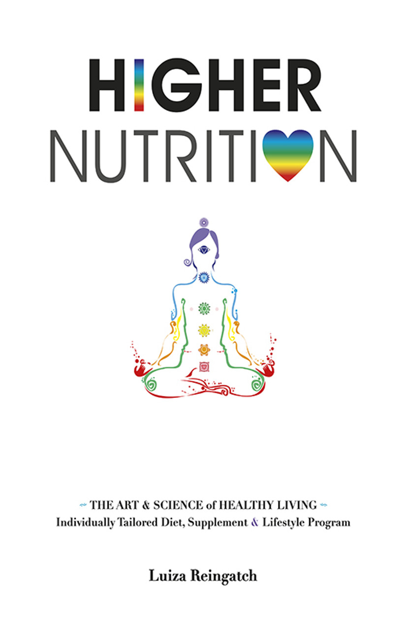 Higher Nutrition: The Art & Science of healthy living
