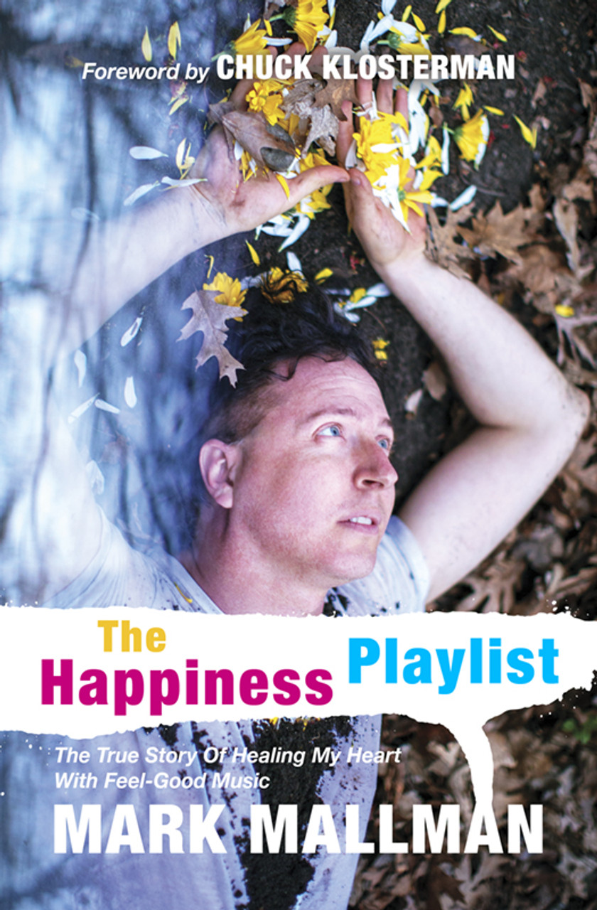 The Happiness Playlist: The True Story Of Healing My Heart With Feel-Good Music
