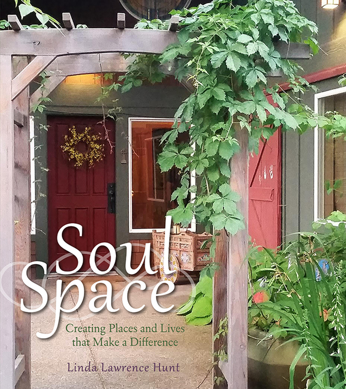 Soul Space: Creating Places and Lives that Make a Difference