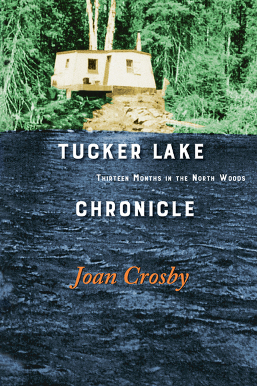 Tucker Lake Chronicle: Thirteen Months in the North Woods