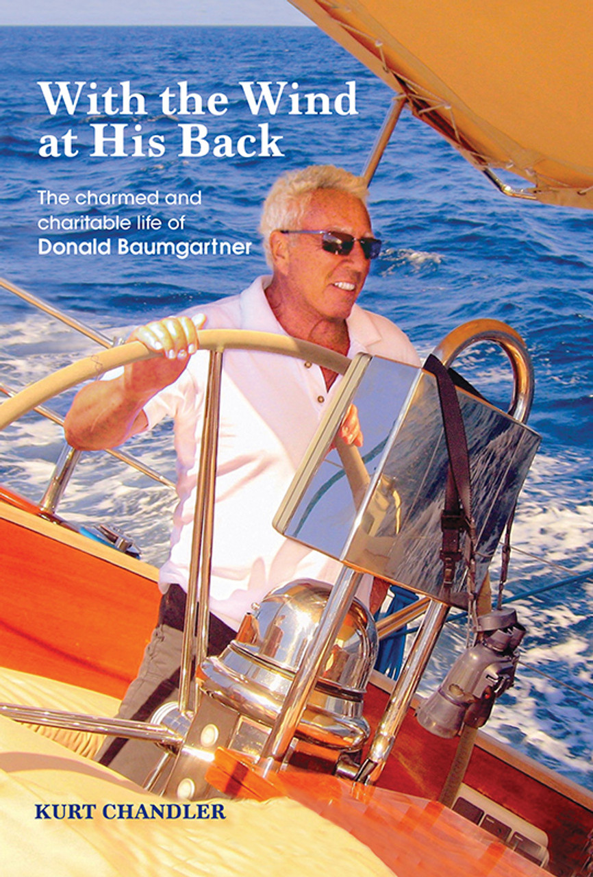 With the Wind at His  Back: The charmed  and charitable life  of Donald Baumgartner