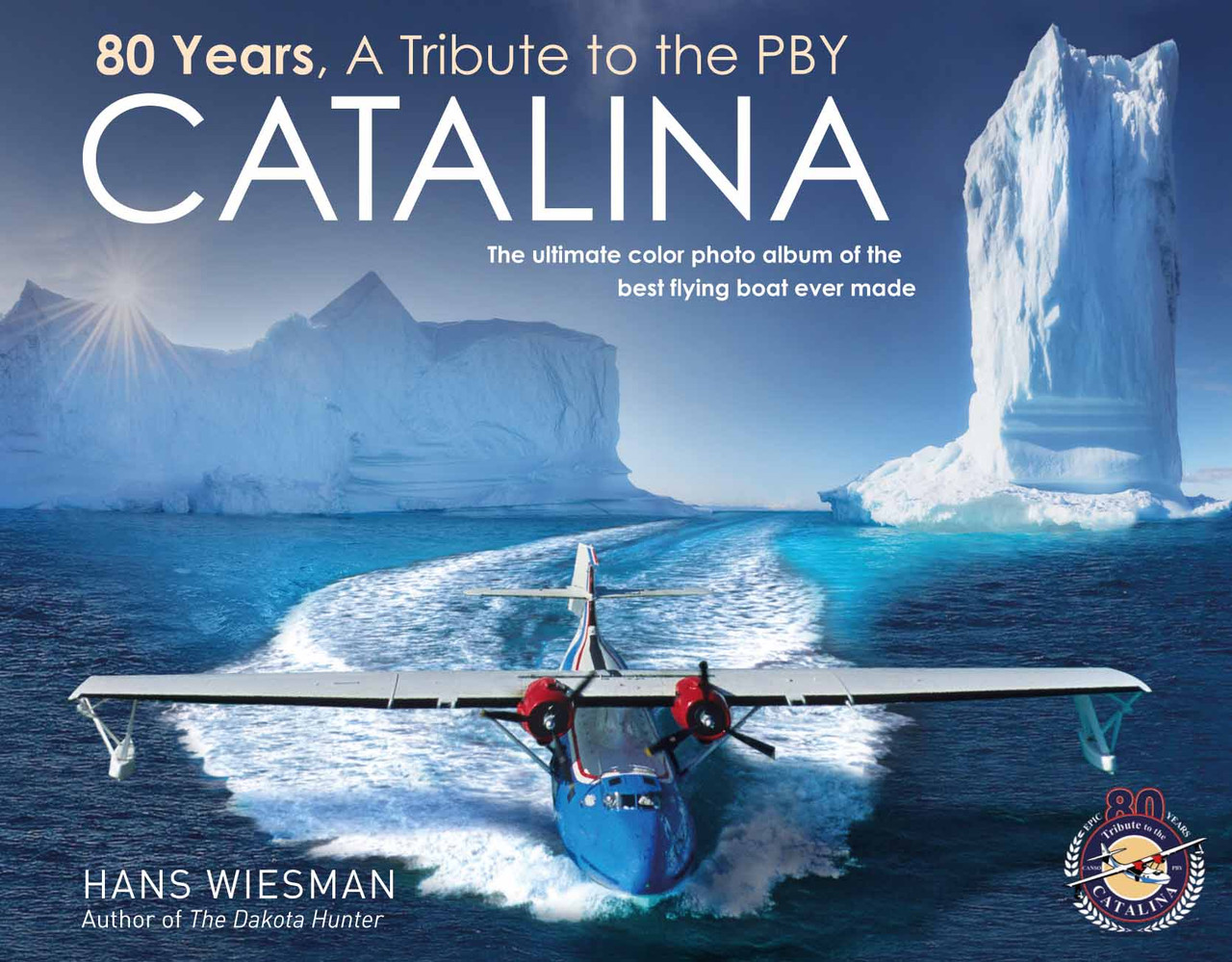 80 Years, a tribute to the PBY Catalina:The ultimate color photo album of the best flying boat ever made