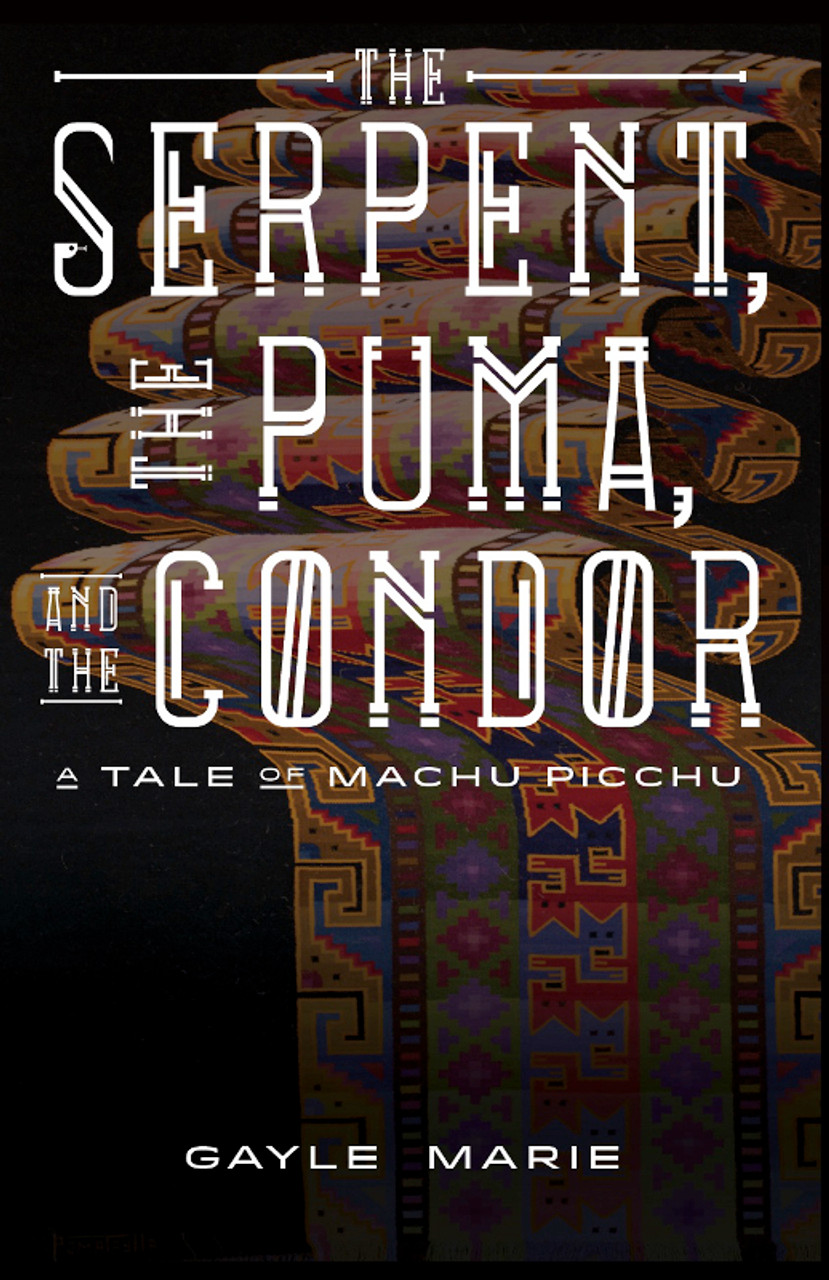 The Serpent, The Puma, and The Condor: A Tale of Machu Picchu (PB)