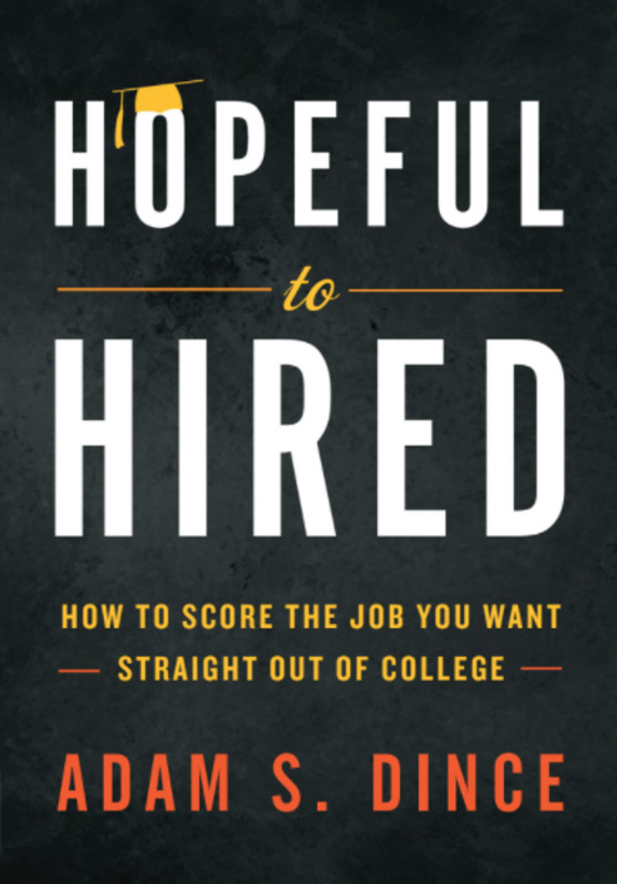 Hopeful to Hired: How to Score the Job You Want Straight Out of College