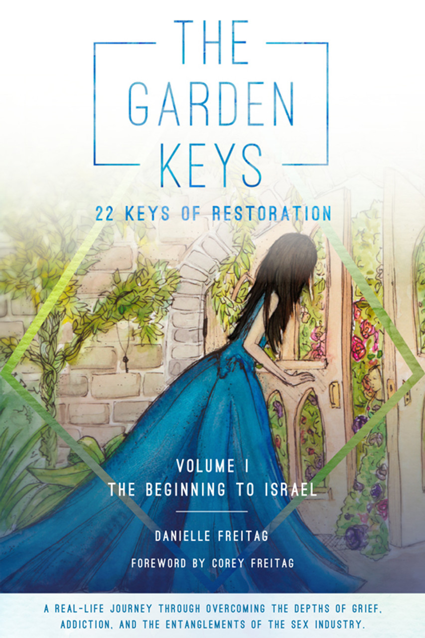 The Garden Keys - 22 Keys of Restoration: Volume 1 - the Beginning to Israel