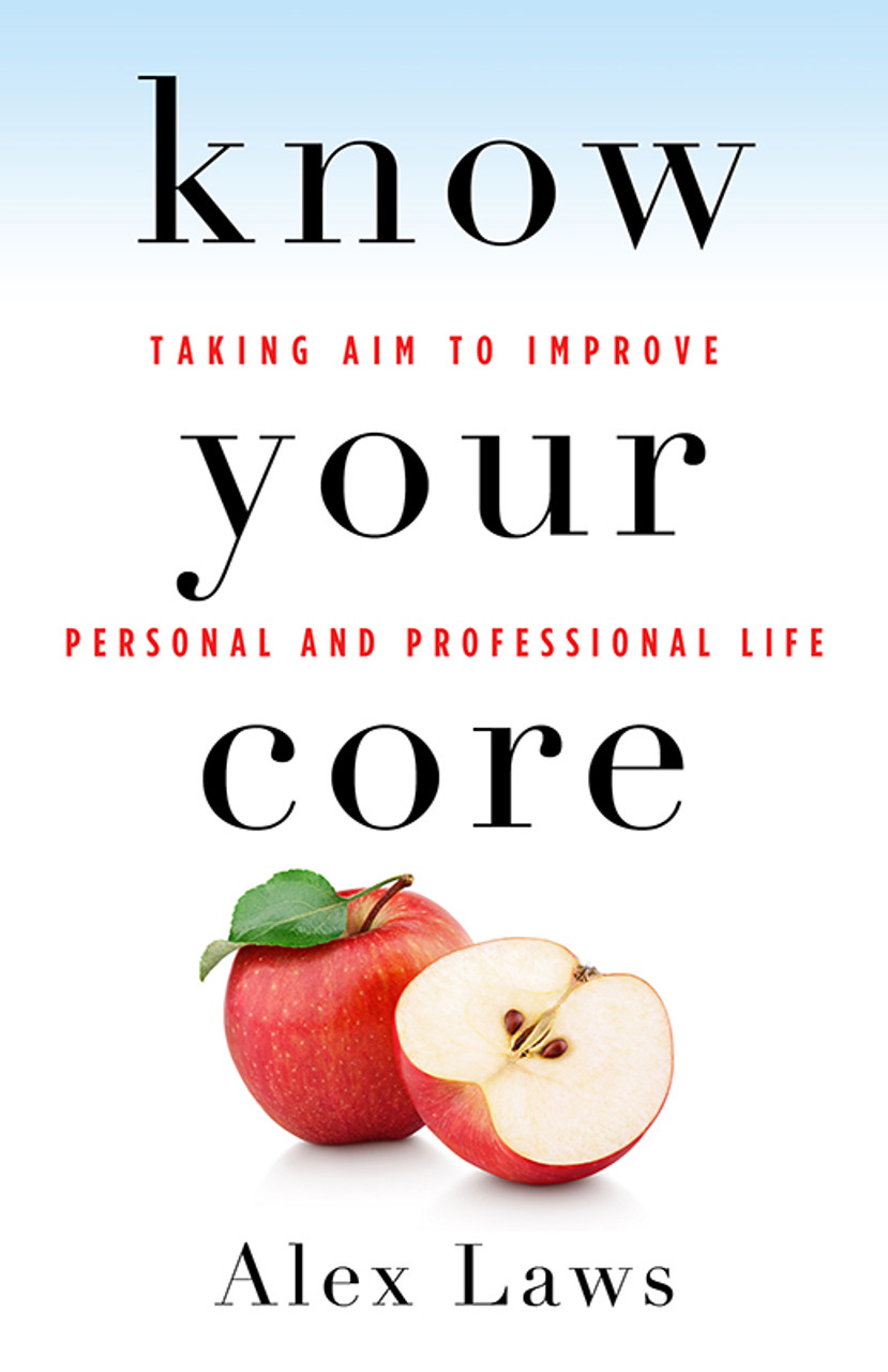 Know Your Core: Taking Aim to Improve Personal and Professional Life