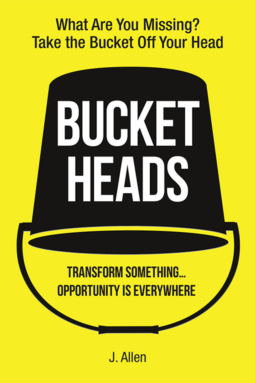 Bucket Heads: Transform Something . . . Opportunity Is Everywhere!