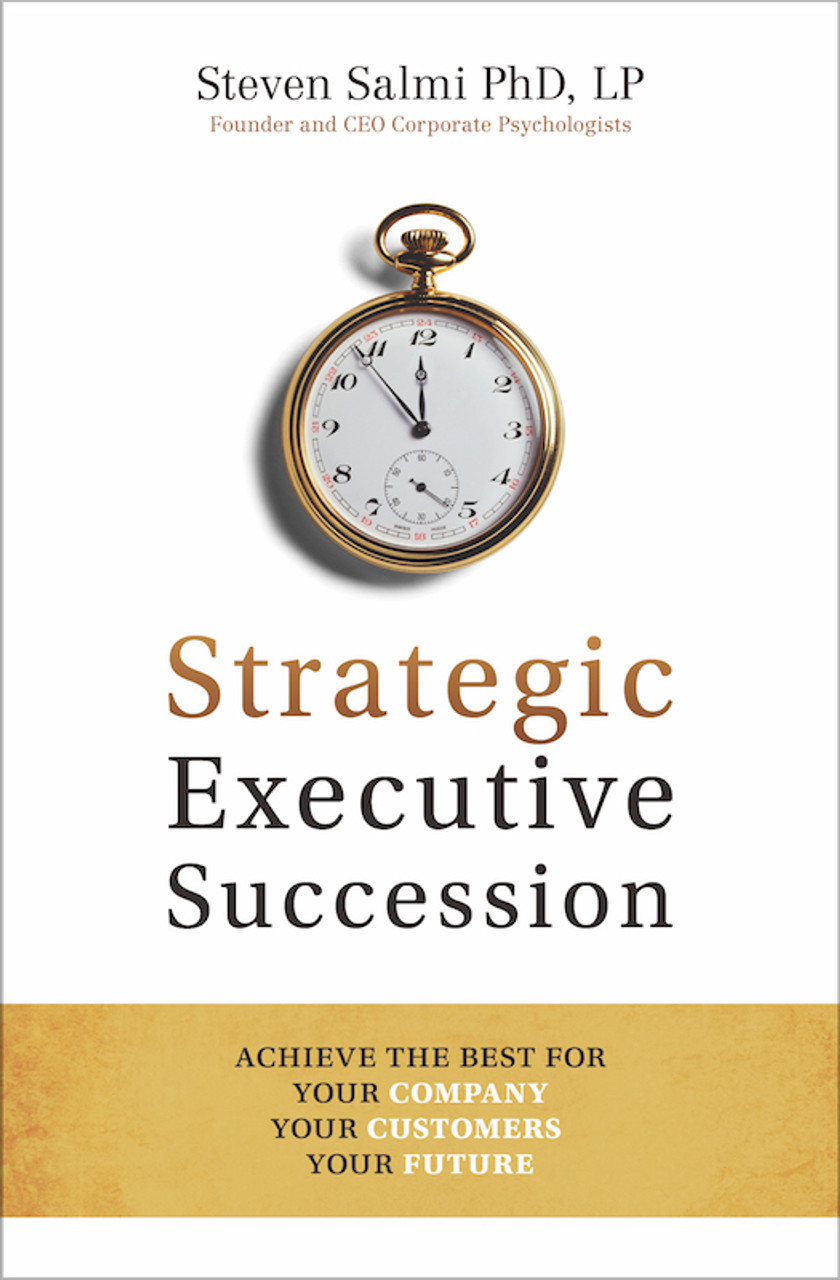 Strategic Executive Succession: Achieve the Best for Your Company, Your Customers, Your Future