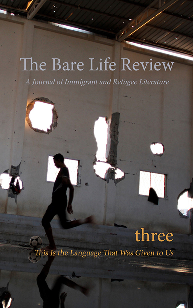 This Is the Language That Was Given to Us: Volume Three of The Bare Life Review: A Journal of Immigrant and Refugee Literature