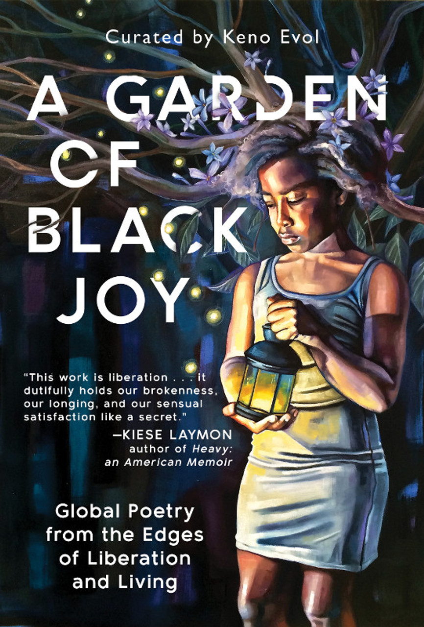 A Garden of Black Joy: Global Poetry from the Edges of Liberation and Living