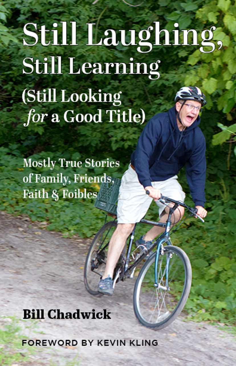 Still Laughing, Still Learning (Still Looking for a Good Title): Mostly True Stories of Family, Friends, Faith & Foibles