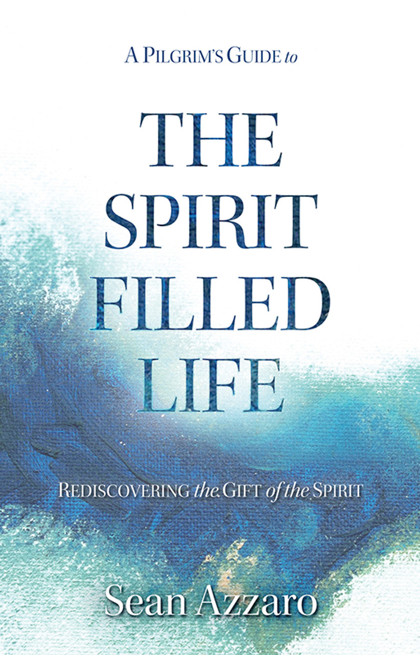 A Pilgrim's Guide to the Spirit-Filled Life: Rediscovering the Gift of the Spirit