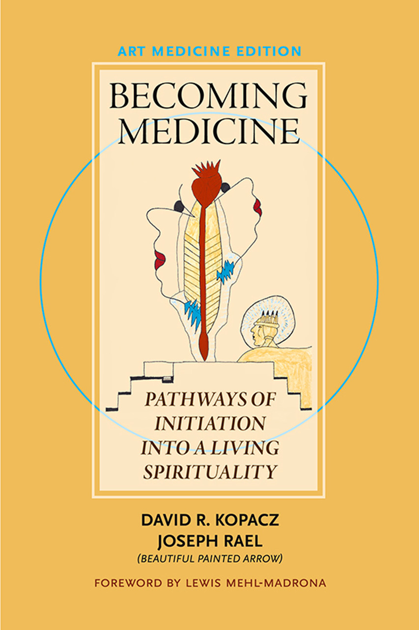 Becoming Medicine – Art Medicine Edition: Pathways of Initiation into a Living Spirituality