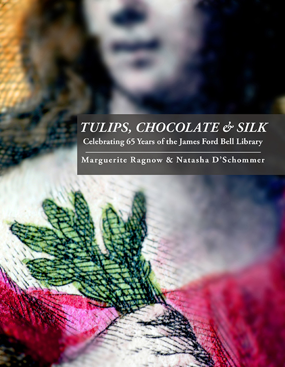 Tulips, Chocolate & Silk:  Celebrating 65 Years of the James Ford Bell Library