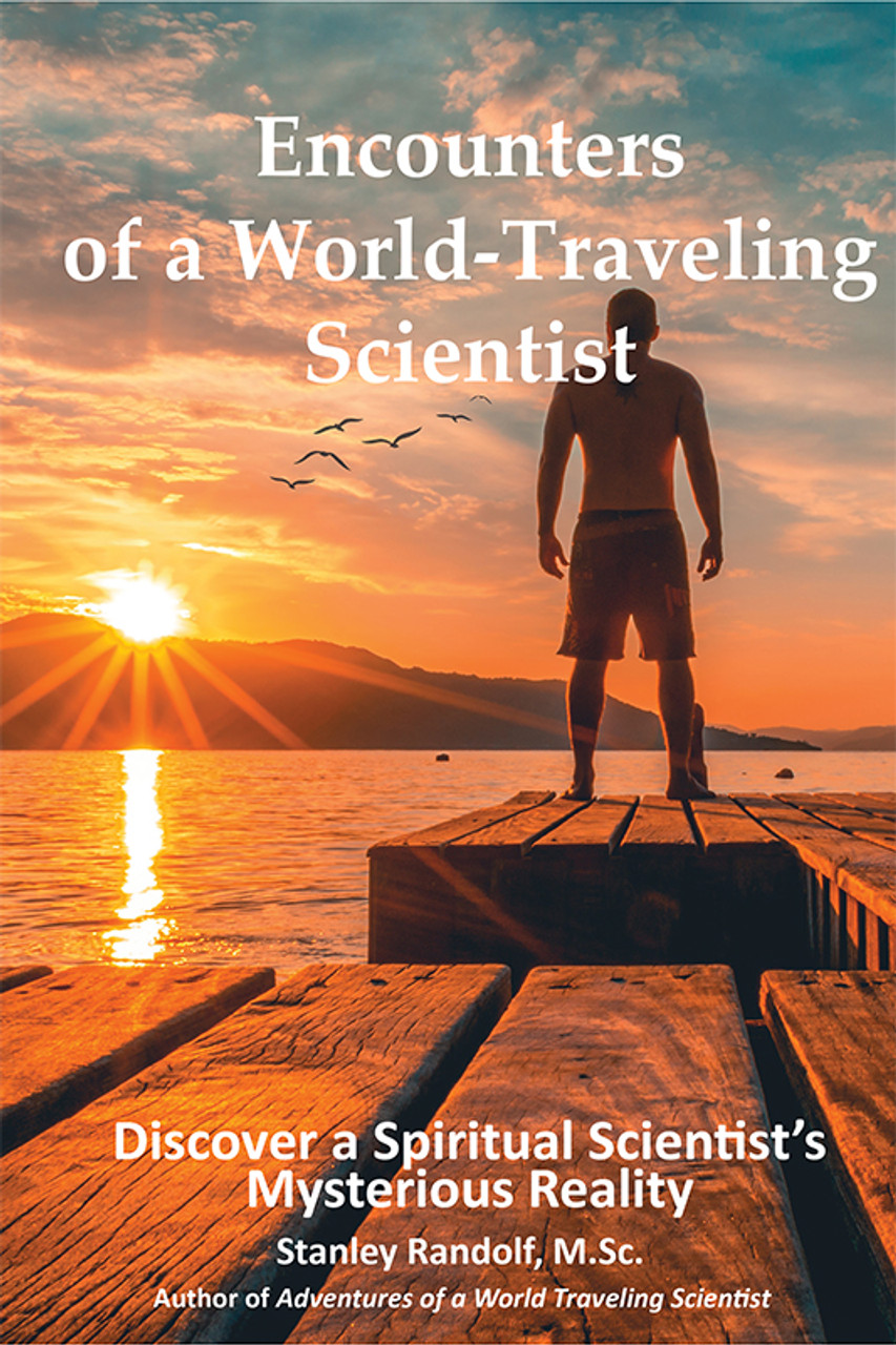 Encounters of a World-Traveling Scientist: A Spiritual Scientist Discovers New Realities