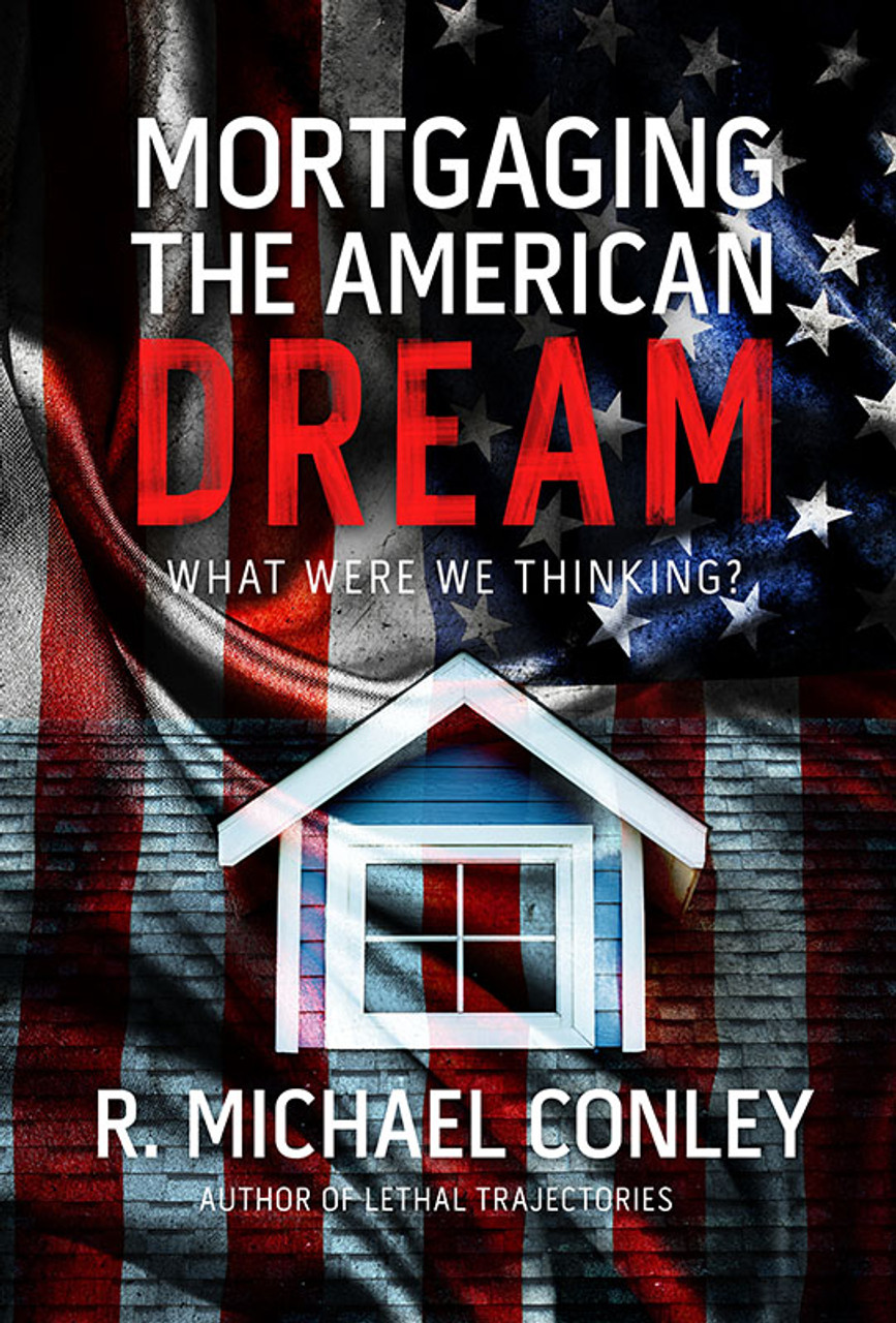 Mortgaging the American Dream: What Were We Thinking?