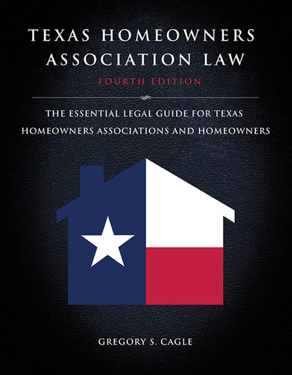 Texas Homeowners Association Law, Fourth Edition: The Essential Legal Guide for Texas Homeowners Associations and Homeowners