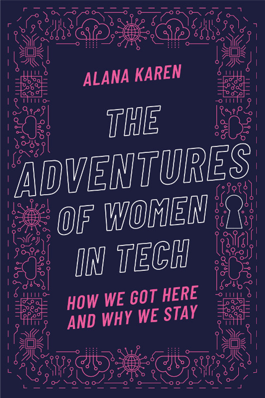 The Adventures of Women in Tech: How We Got Here and Why We Stay