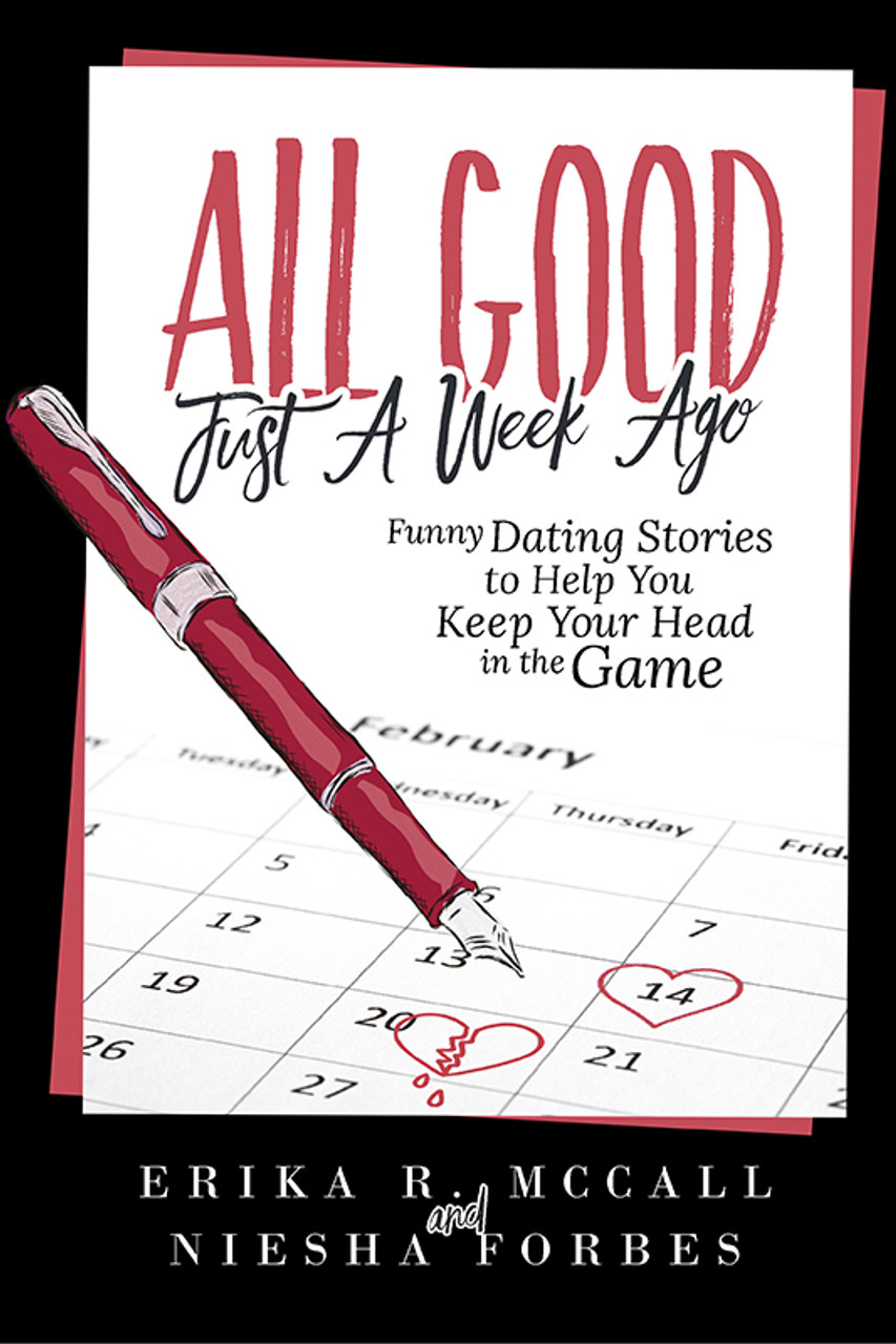 All Good Just a Week Ago: Funny Dating Stories to Help you Keep your Head in the Game (Paperback)