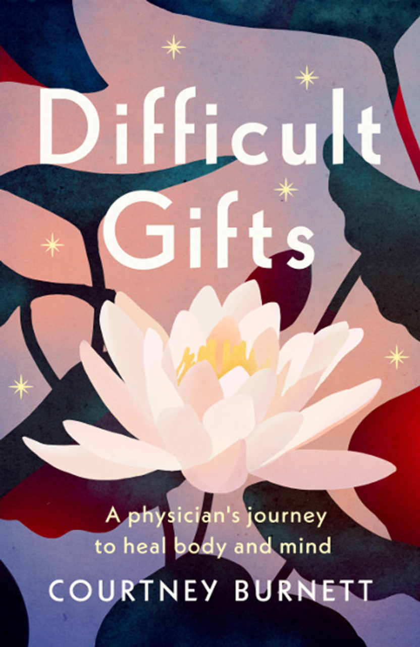 Difficult Gifts: A Physician's Journey to Heal Body and Mind