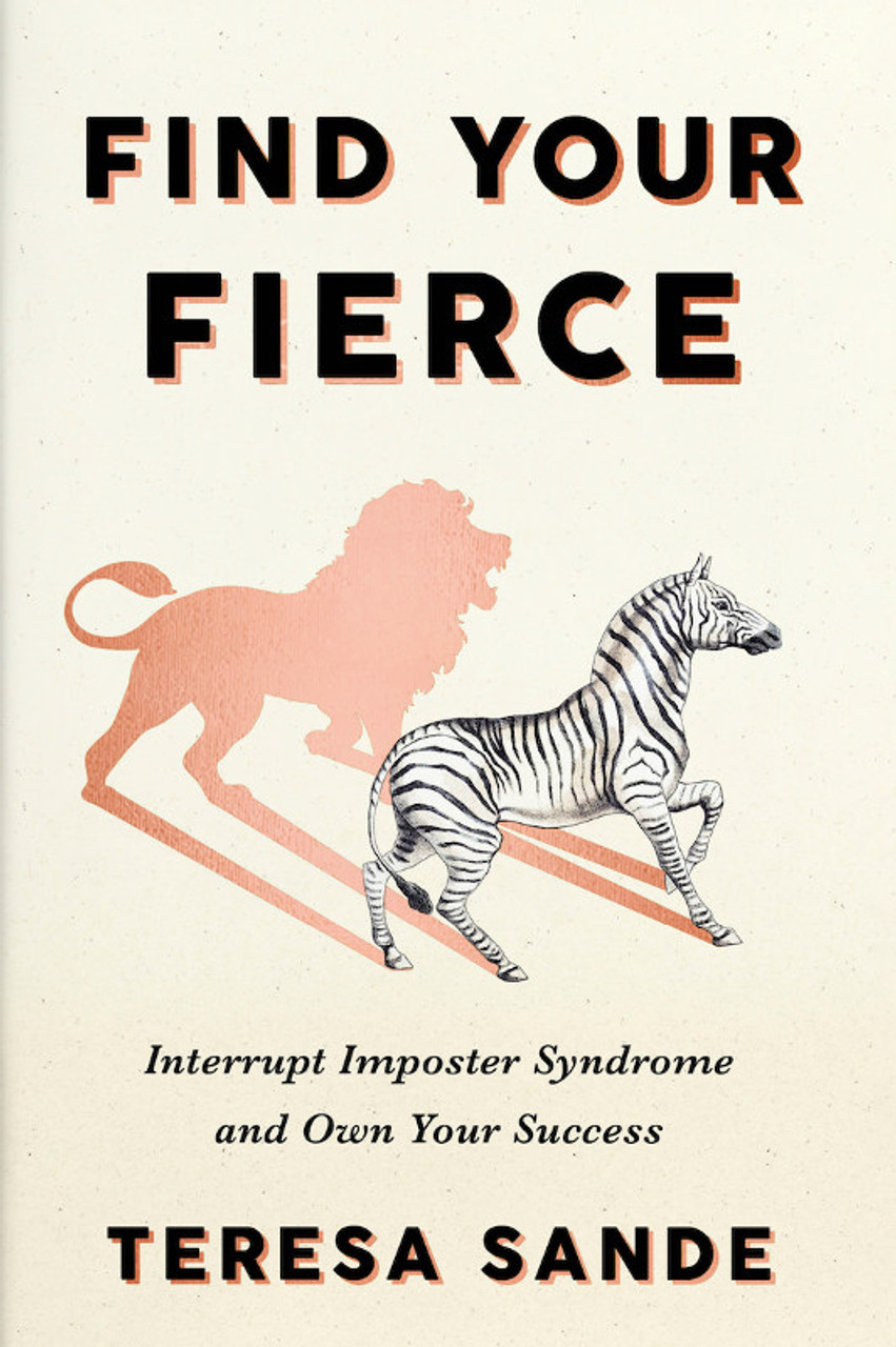 Find Your Fierce: Interrupt Imposter Syndrome and Own Your Success