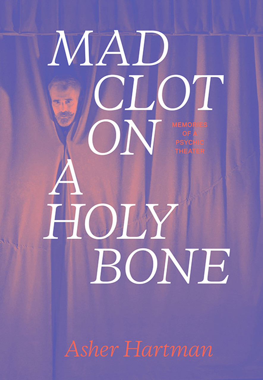 Mad Clot on a Holy Bone: Memories of a Psychic Theater