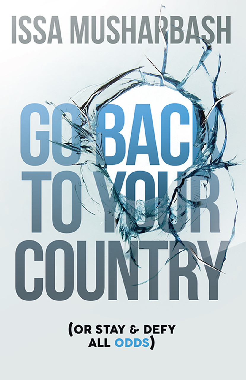 Go Back to Your Country: Or Stay & Defy All Odds