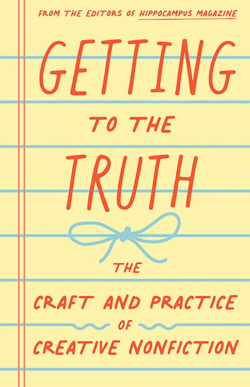 Getting to the Truth: The Craft and Practice of Creative Nonfiction