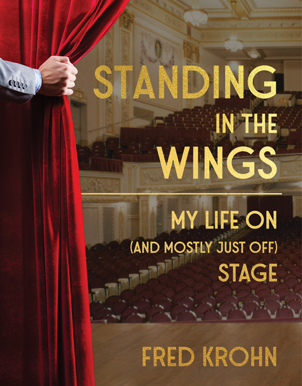 Standing in the Wings:My Life On (and mostly Just Off) Stage